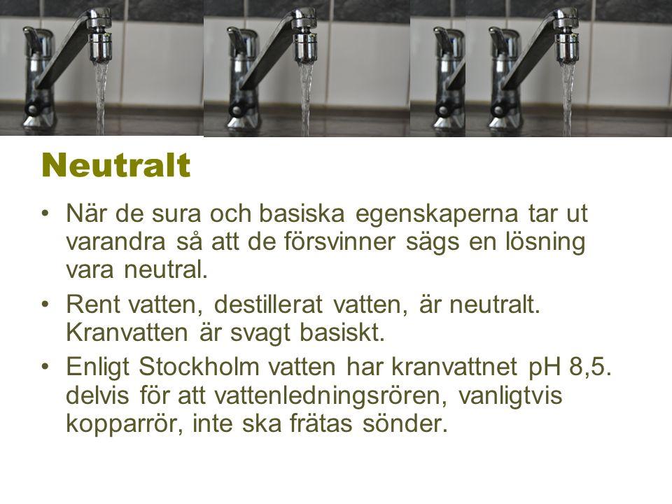 Neutralt När de sura och basiska egenskaperna tar ut varandra så att de försvinner sägs en lösning vara neutral.