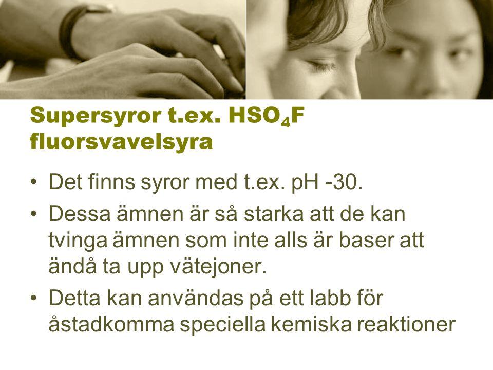 Supersyror t.ex. HSO4F fluorsvavelsyra