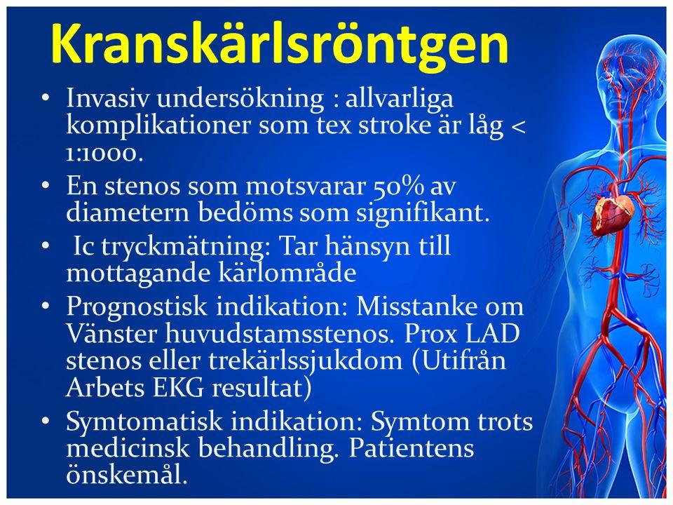 Kranskärlsröntgen Invasiv undersökning : allvarliga komplikationer som tex stroke är låg < 1:1000.