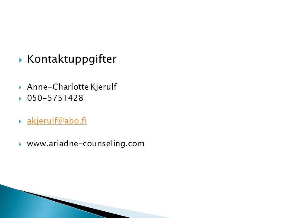 Kontaktuppgifter Anne-Charlotte Kjerulf 050-5751428 akjerulf@abo.fi
