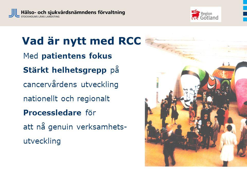 Vad är nytt med RCC Med patientens fokus Stärkt helhetsgrepp på