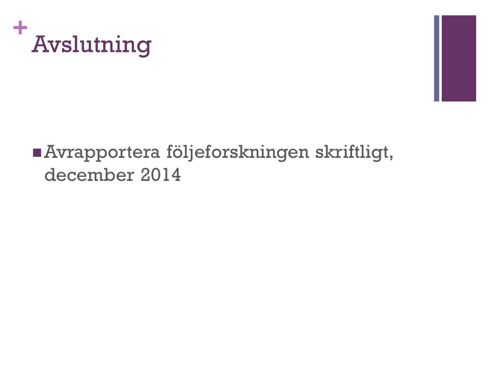 Avslutning Avrapportera följeforskningen skriftligt, december 2014