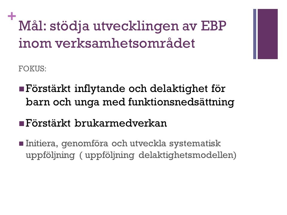 Mål: stödja utvecklingen av EBP inom verksamhetsområdet