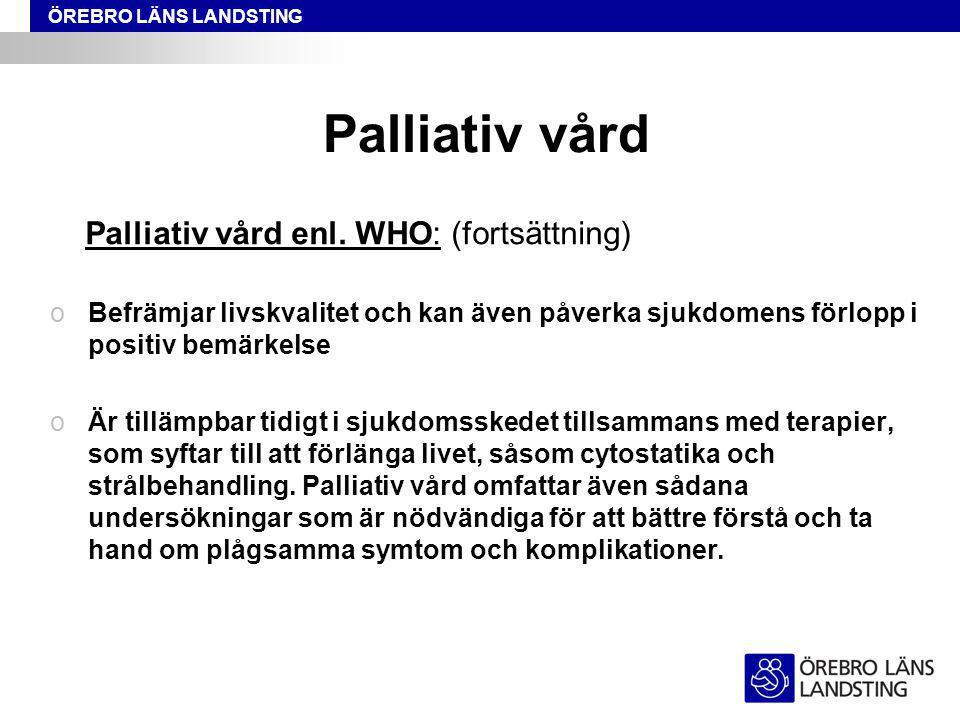 Palliativ vård Palliativ vård enl. WHO: (fortsättning)