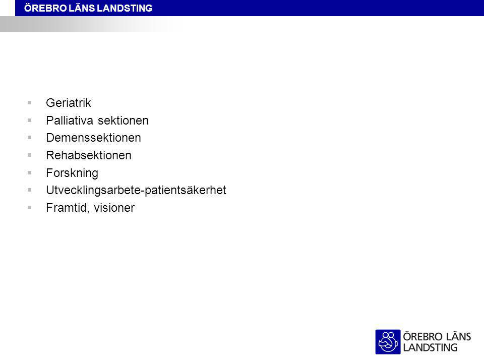 Geriatrik Palliativa sektionen. Demenssektionen. Rehabsektionen. Forskning. Utvecklingsarbete-patientsäkerhet.