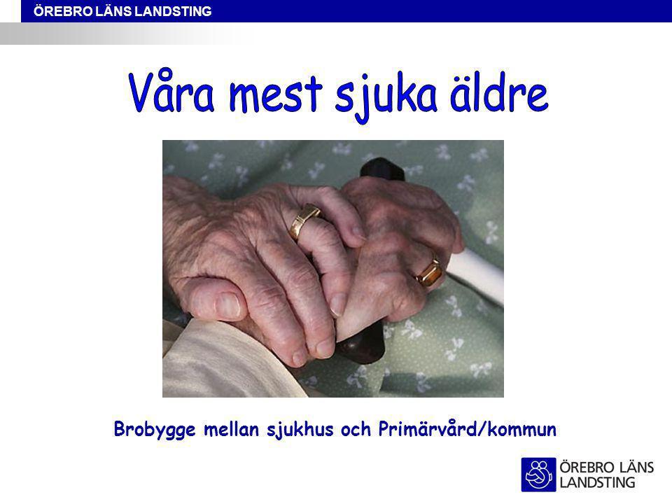 Våra mest sjuka äldre Brobygge mellan sjukhus och Primärvård/kommun