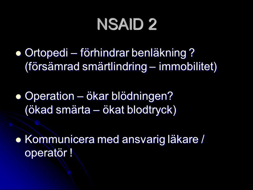 NSAID 2 Ortopedi – förhindrar benläkning (försämrad smärtlindring – immobilitet) Operation – ökar blödningen (ökad smärta – ökat blodtryck)