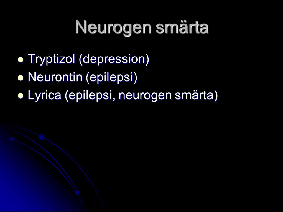 Neurogen smärta Tryptizol (depression) Neurontin (epilepsi)