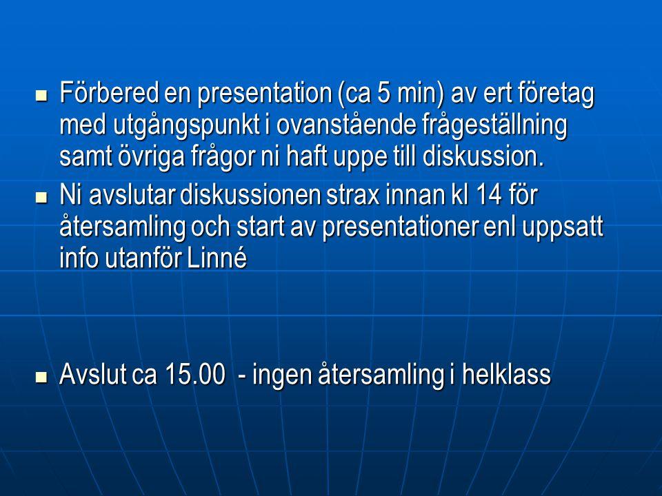 Förbered en presentation (ca 5 min) av ert företag med utgångspunkt i ovanstående frågeställning samt övriga frågor ni haft uppe till diskussion.