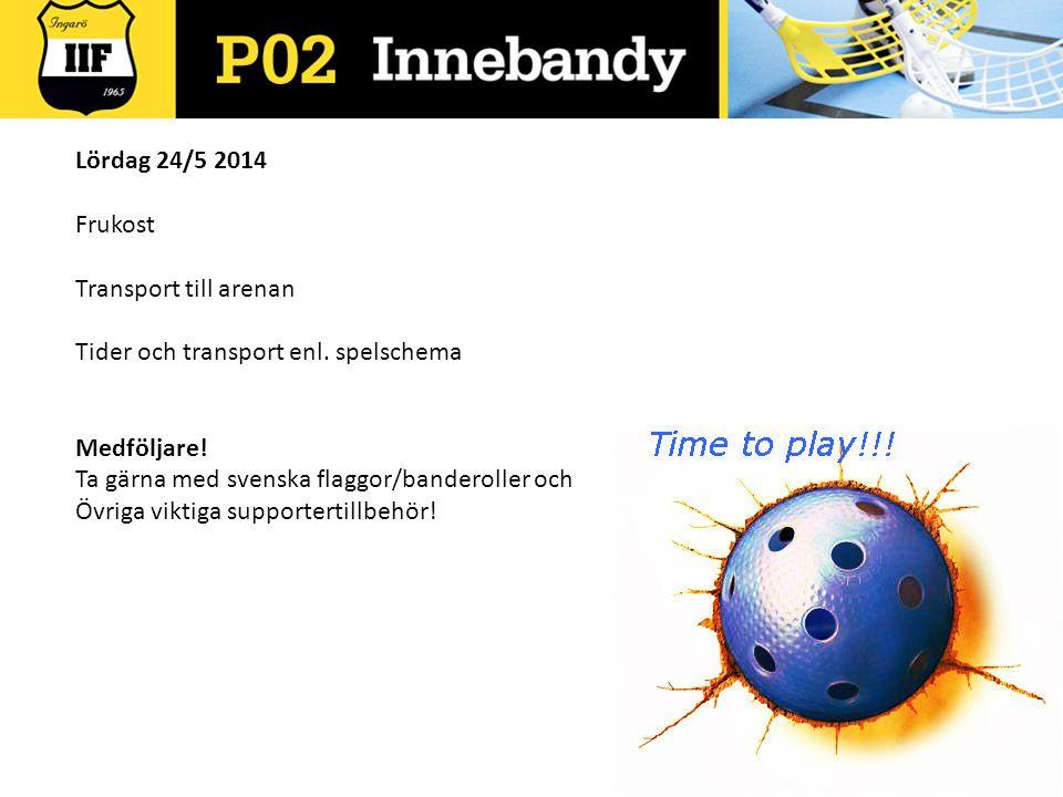 Lördag 24/5 2014 Frukost. Transport till arenan. Tider och transport enl. spelschema. Medföljare!