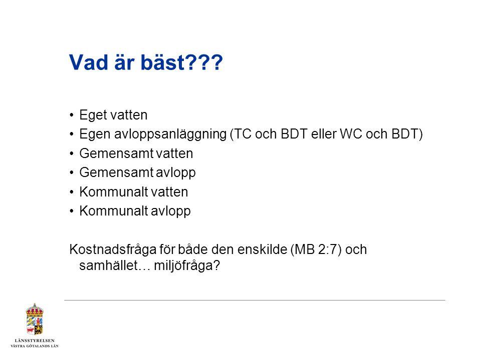 Vad är bäst Eget vatten. Egen avloppsanläggning (TC och BDT eller WC och BDT) Gemensamt vatten.