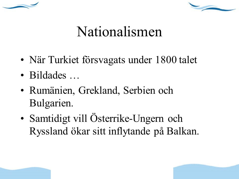 Nationalismen När Turkiet försvagats under 1800 talet Bildades …