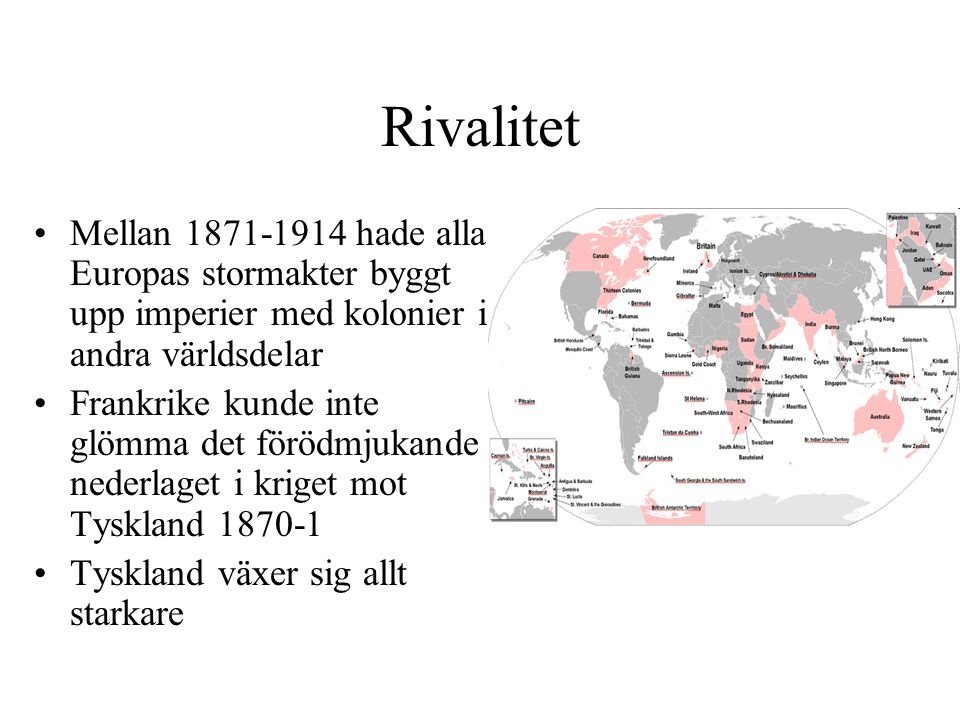 Rivalitet Mellan 1871-1914 hade alla Europas stormakter byggt upp imperier med kolonier i andra världsdelar.
