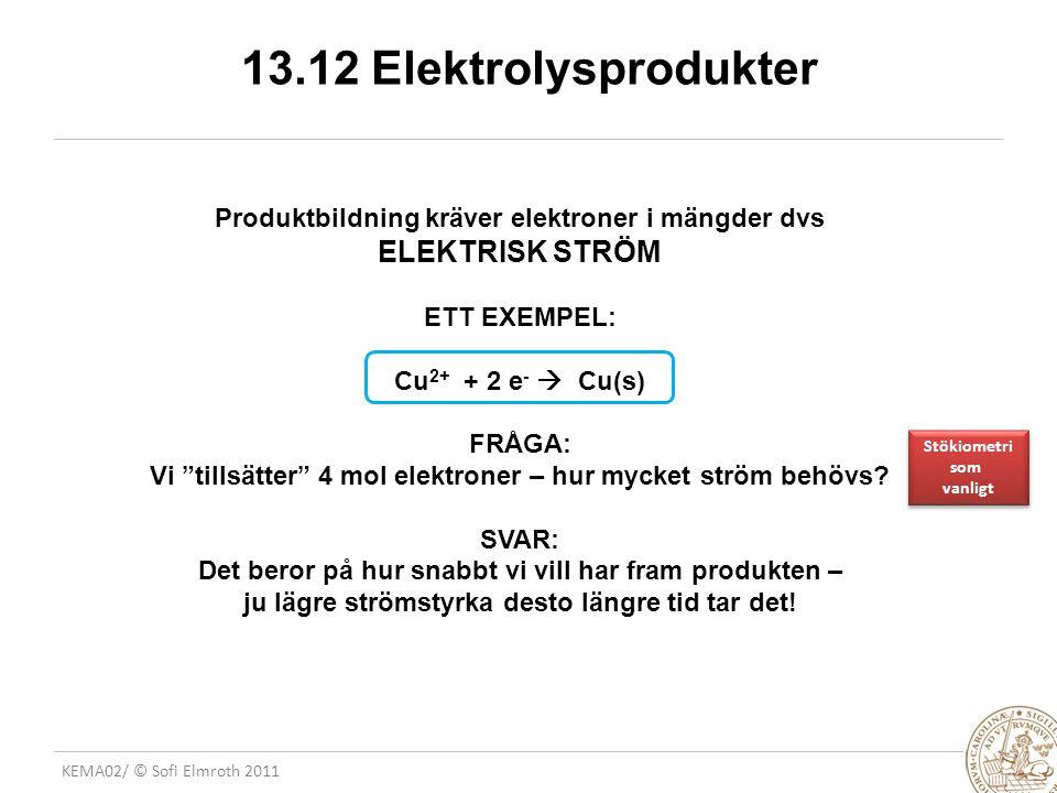 13.12 Elektrolysprodukter Produktbildning kräver elektroner i mängder dvs ELEKTRISK STRÖM. ETT EXEMPEL: