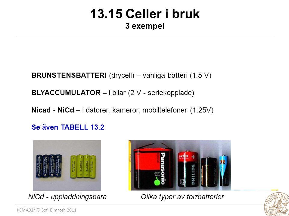 13.15 Celler i bruk 3 exempel BRUNSTENSBATTERI (drycell) – vanliga batteri (1.5 V) BLYACCUMULATOR – i bilar (2 V - seriekopplade)