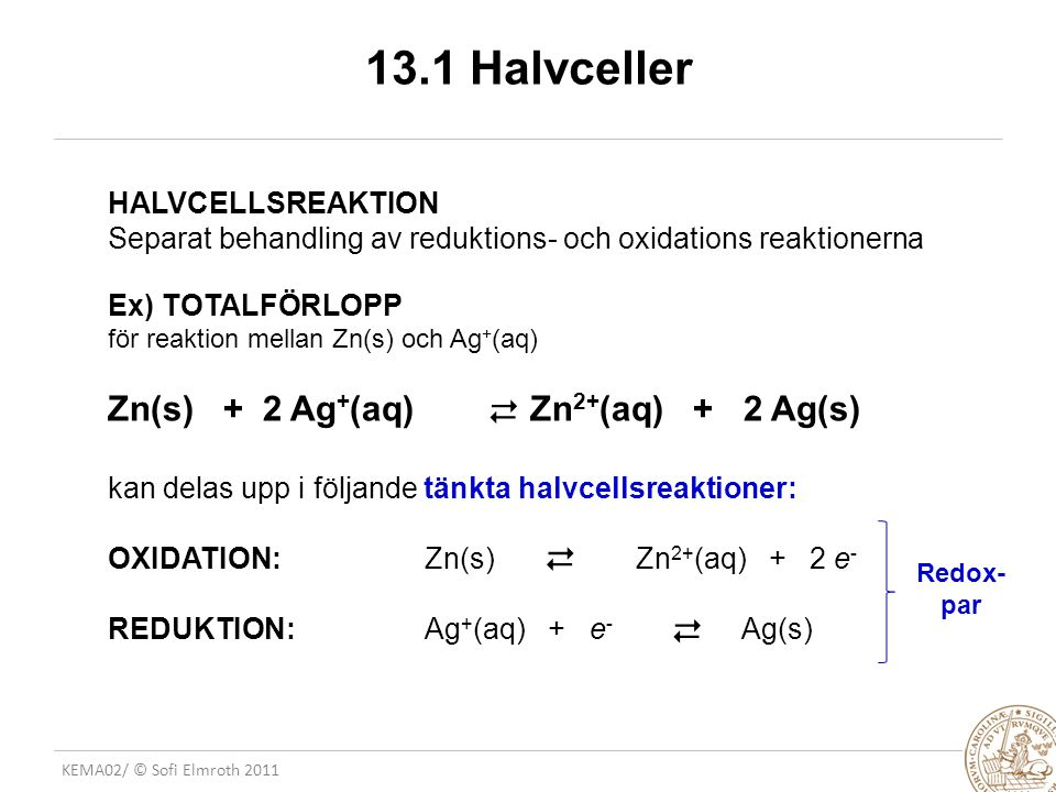 13.1 Halvceller Zn(s) + 2 Ag+(aq) Zn2+(aq) + 2 Ag(s)      