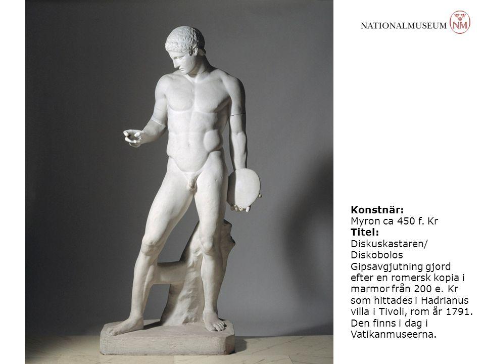 Konstnär: Myron ca 450 f. Kr. Titel: Diskuskastaren/ Diskobolos.