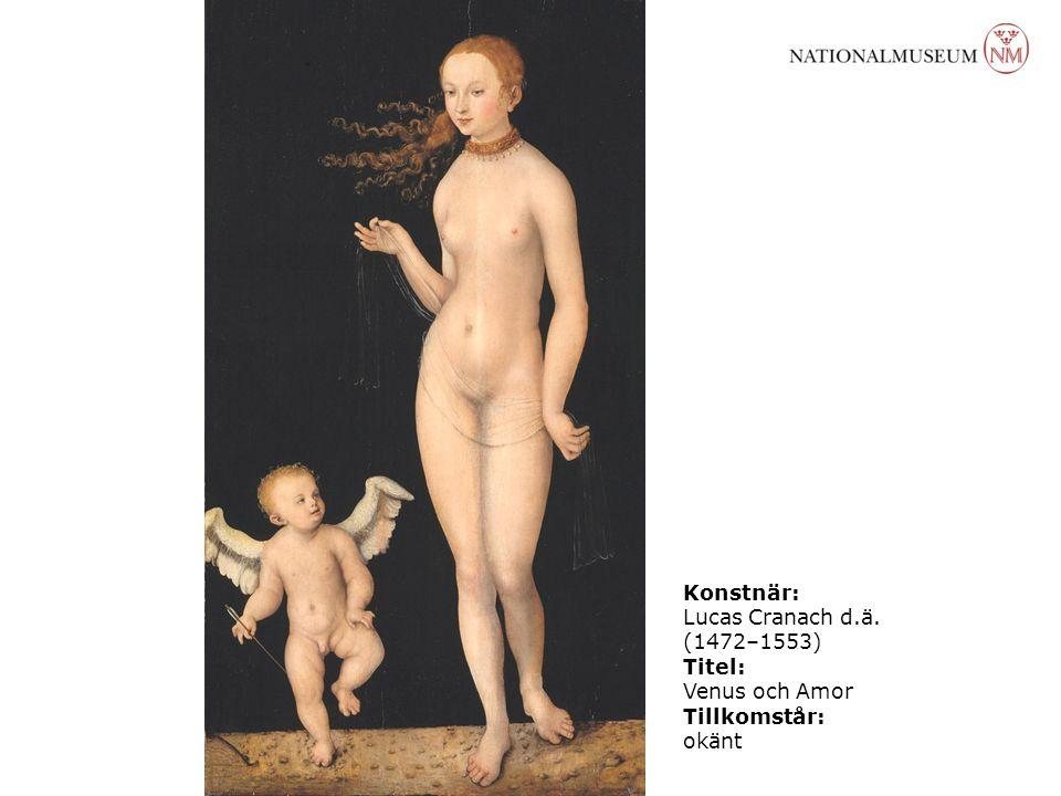 Konstnär: Lucas Cranach d.ä. (1472–1553) Titel: Venus och Amor Tillkomstår: okänt