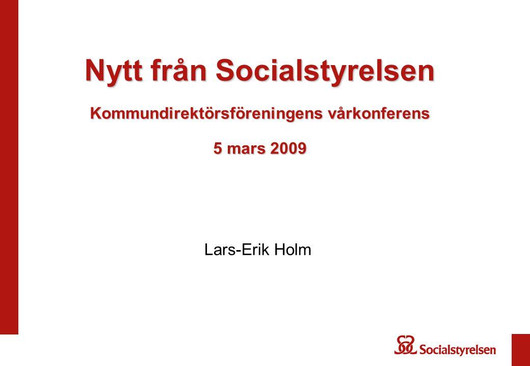 Nytt från Socialstyrelsen Kommundirektörsföreningens vårkonferens 5 mars 2009