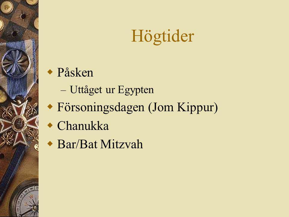 Högtider Påsken Försoningsdagen (Jom Kippur) Chanukka Bar/Bat Mitzvah