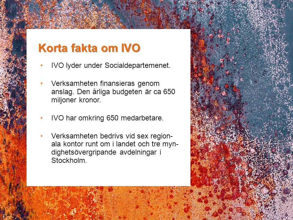 Korta fakta om IVO IVO lyder under Socialdepartemenet.