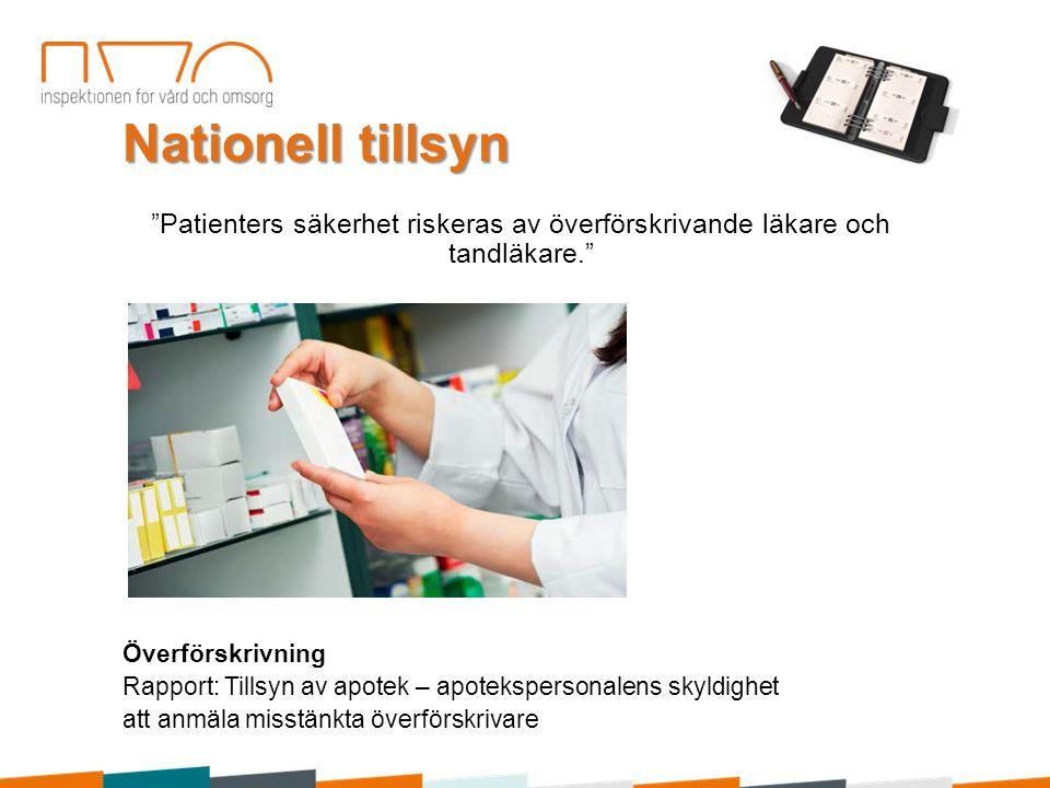 Nationell tillsyn Patienters säkerhet riskeras av överförskrivande läkare och tandläkare. Överförskrivning.