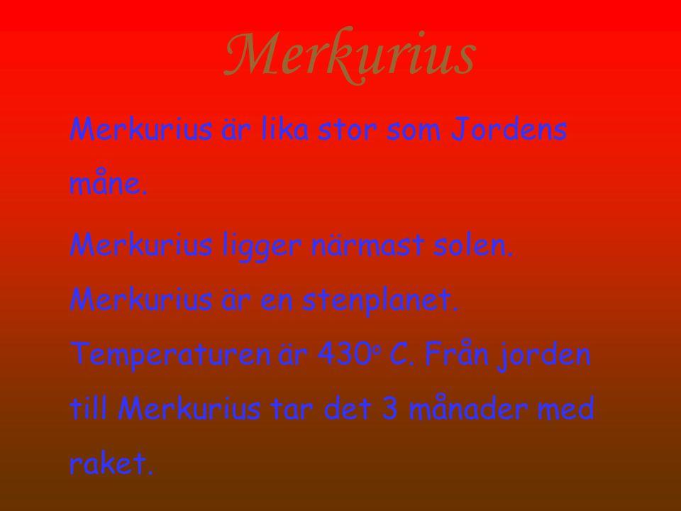 Merkurius Merkurius är lika stor som Jordens måne.