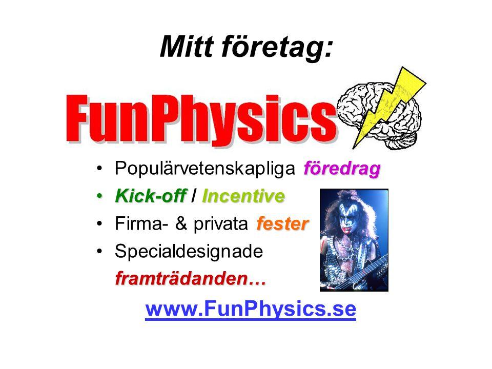 Mitt företag: www.FunPhysics.se Populärvetenskapliga föredrag