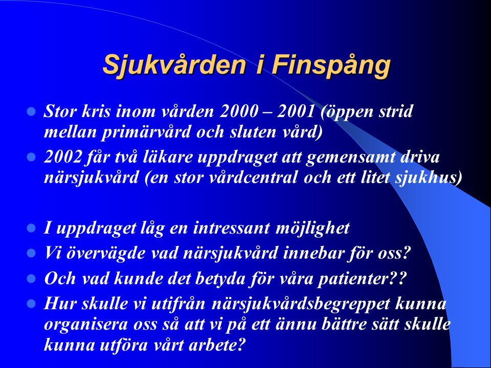 Sjukvården i Finspång Stor kris inom vården 2000 – 2001 (öppen strid mellan primärvård och sluten vård)