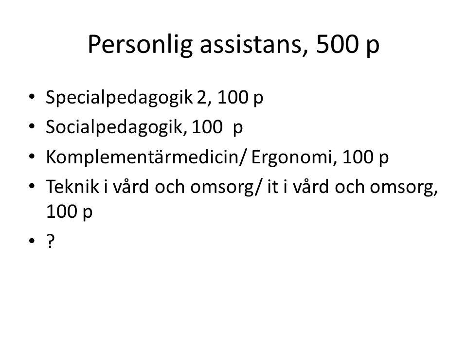 Personlig assistans, 500 p Specialpedagogik 2, 100 p