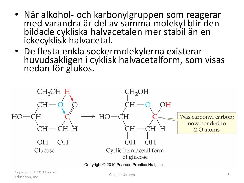 När alkohol- och karbonylgruppen som reagerar med varandra är del av samma molekyl blir den bildade cykliska halvacetalen mer stabil än en ickecyklisk halvacetal.