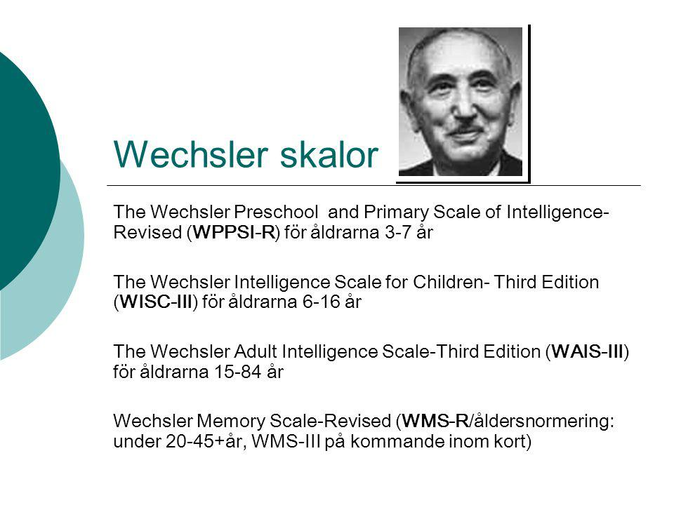 Wechsler skalor The Wechsler Preschool and Primary Scale of Intelligence-Revised (WPPSI-R) för åldrarna 3-7 år.