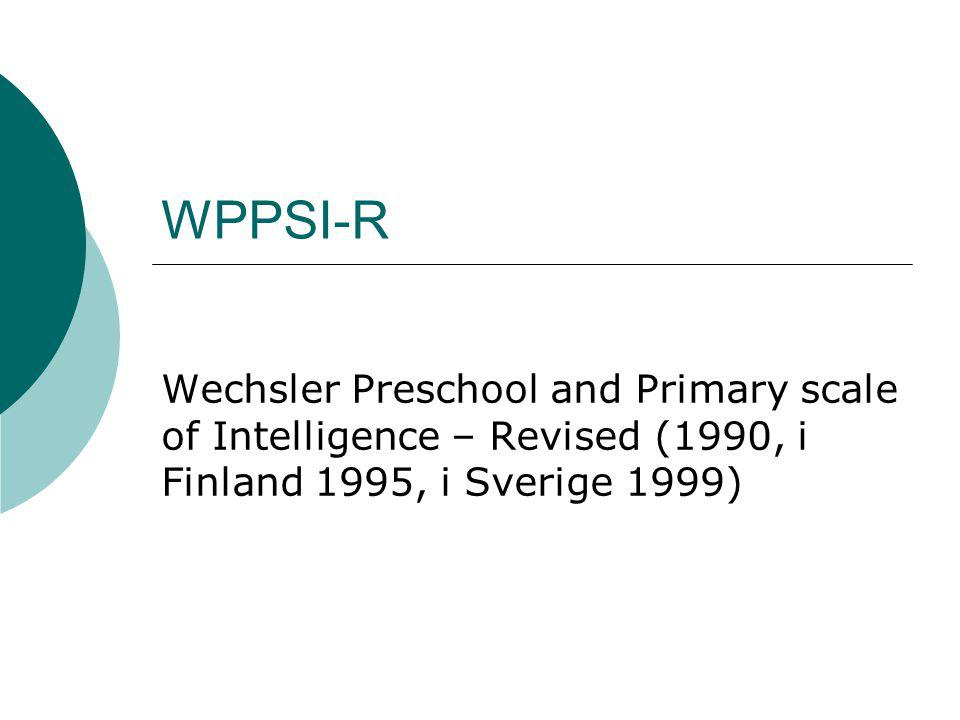 WPPSI-R Wechsler Preschool and Primary scale of Intelligence – Revised (1990, i Finland 1995, i Sverige 1999)