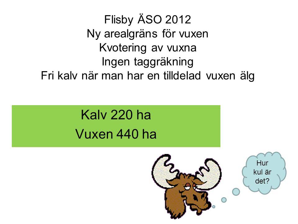 Flisby ÄSO 2012 Ny arealgräns för vuxen Kvotering av vuxna Ingen taggräkning Fri kalv när man har en tilldelad vuxen älg