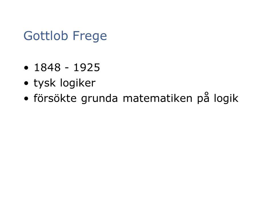 Gottlob Frege 1848 - 1925 tysk logiker