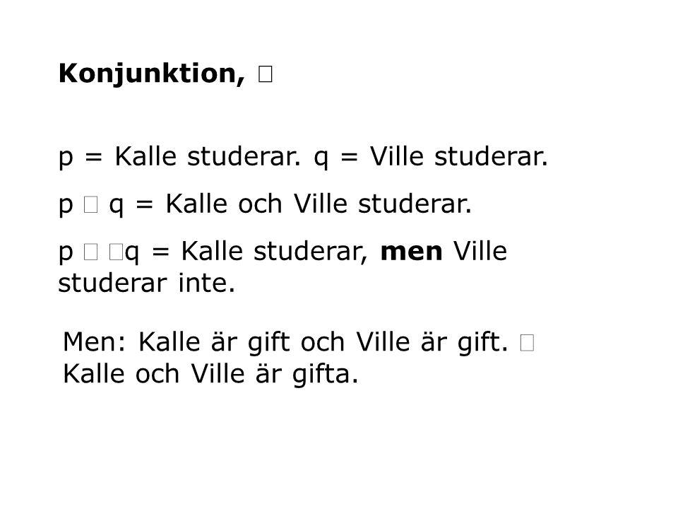 Konjunktion, Ù p = Kalle studerar. q = Ville studerar. p Ù q = Kalle och Ville studerar. p Ù Øq = Kalle studerar, men Ville studerar inte.