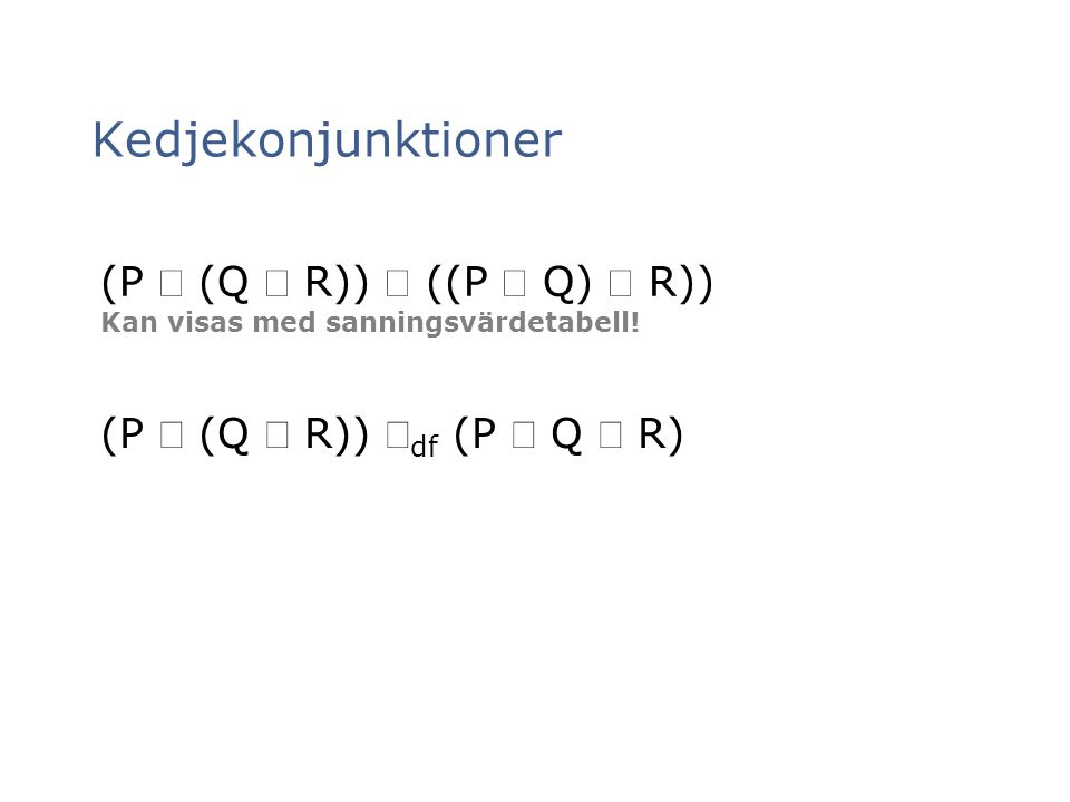 Kedjekonjunktioner (P Ù (Q Ù R)) Û ((P Ù Q) Ù R))