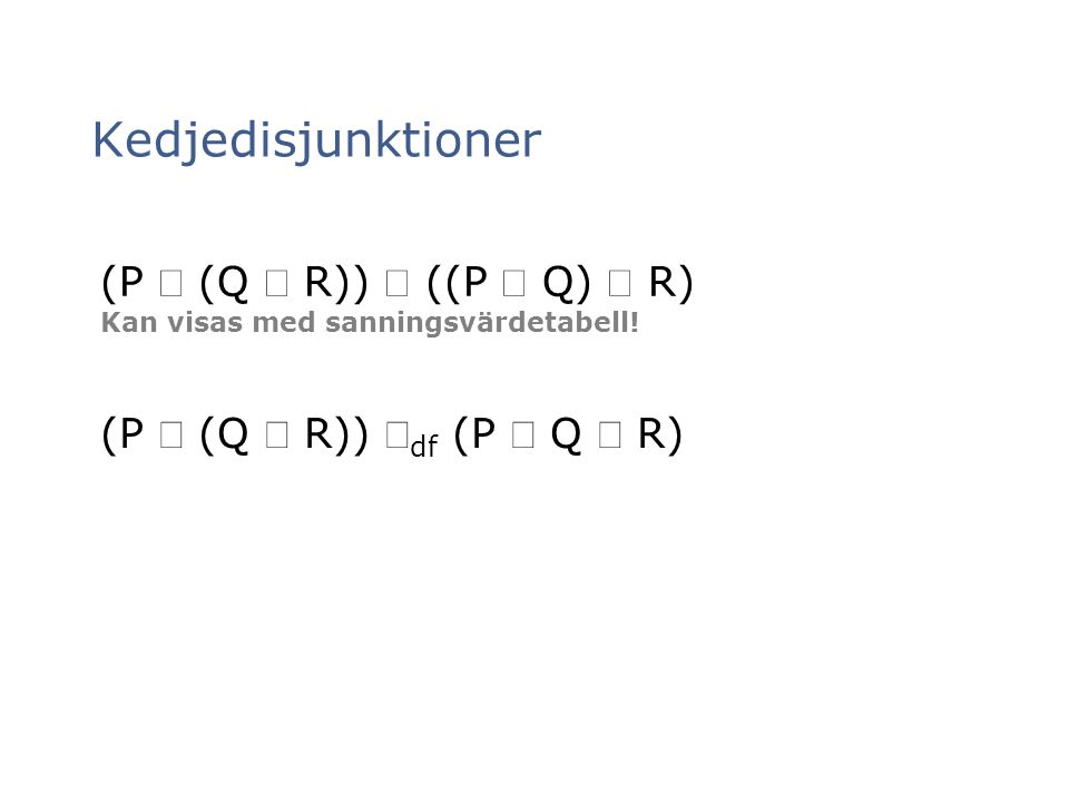 Kedjedisjunktioner (P Ú (Q Ú R)) Û ((P Ú Q) Ú R)