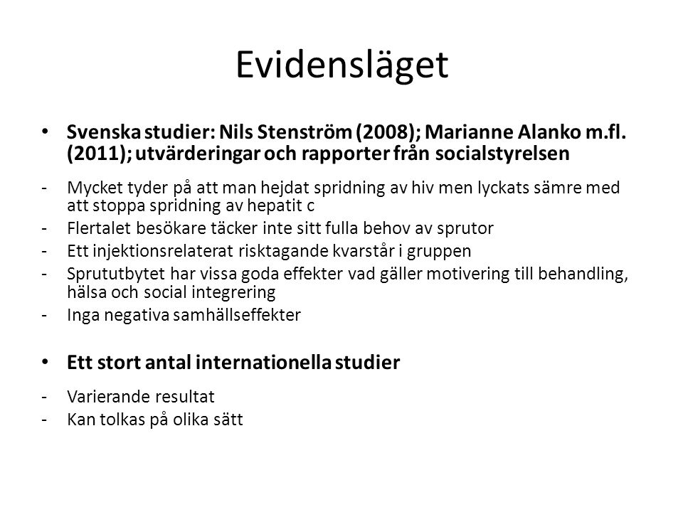Evidensläget Svenska studier: Nils Stenström (2008); Marianne Alanko m.fl. (2011); utvärderingar och rapporter från socialstyrelsen.