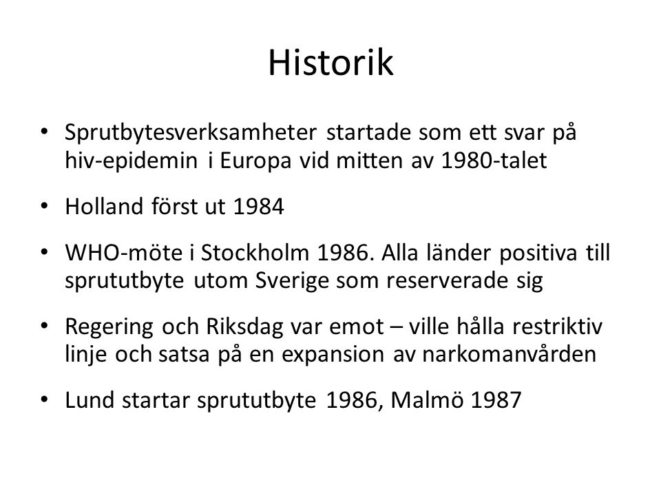 Historik Sprutbytesverksamheter startade som ett svar på hiv-epidemin i Europa vid mitten av 1980-talet.