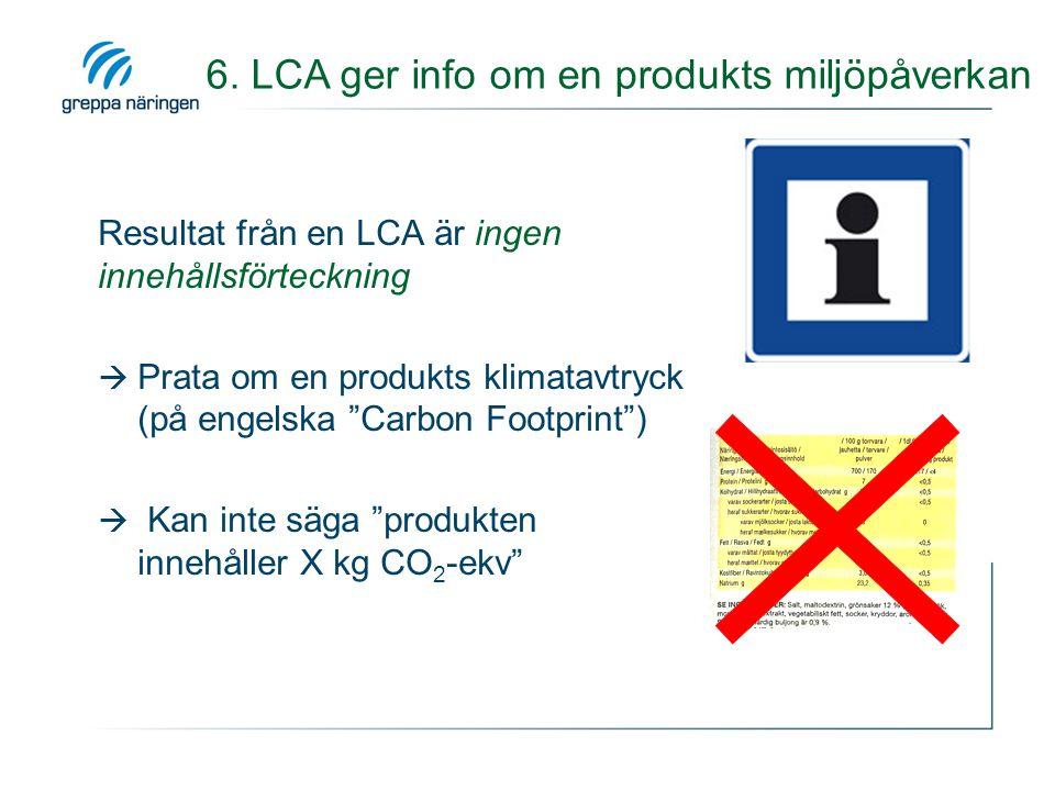 6. LCA ger info om en produkts miljöpåverkan
