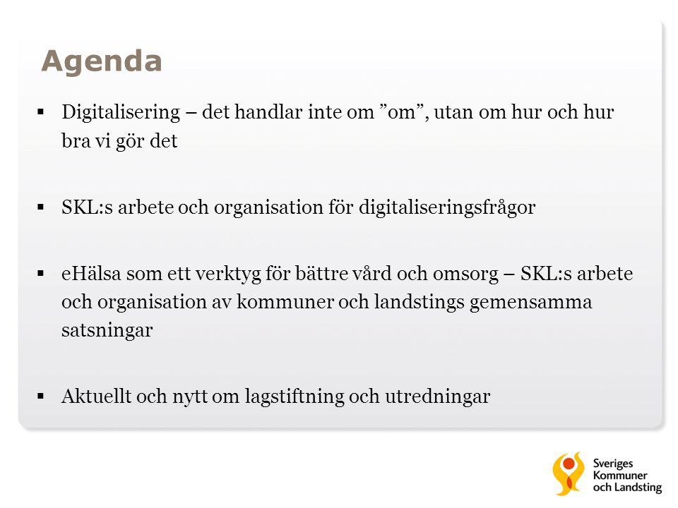 Agenda Digitalisering – det handlar inte om om , utan om hur och hur bra vi gör det. SKL:s arbete och organisation för digitaliseringsfrågor.
