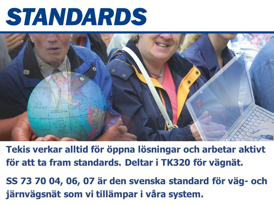 Det finns just nu fyra olika standarder av särskild betydelse för Tekis. Dessa är