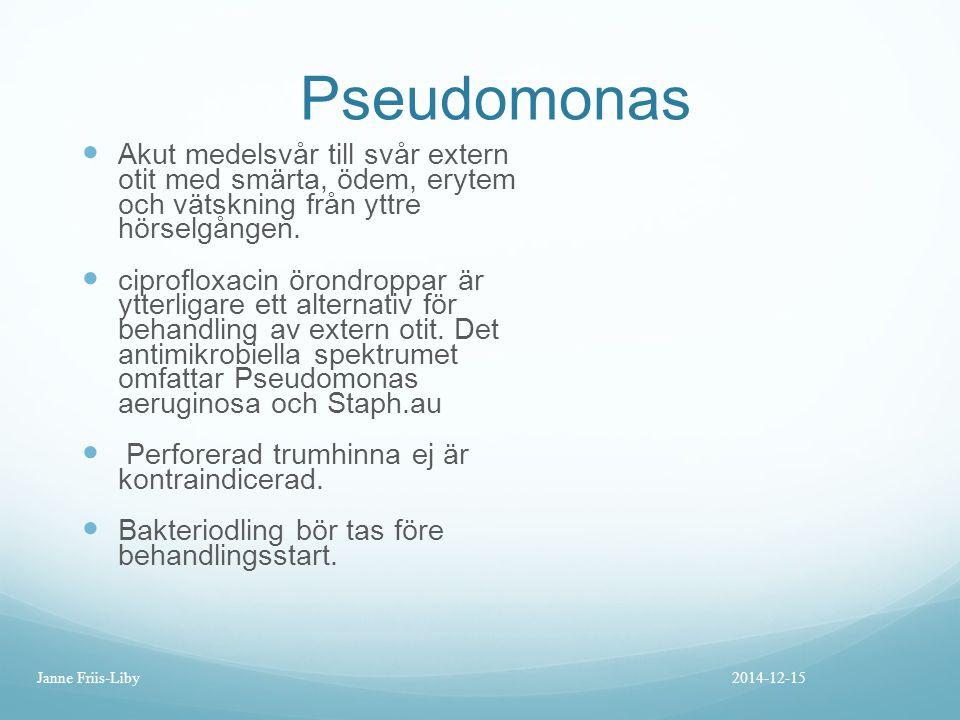 Pseudomonas Akut medelsvår till svår extern otit med smärta, ödem, erytem och vätskning från yttre hörselgången.