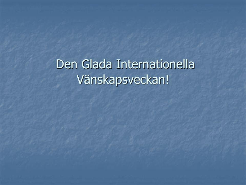 Den Glada Internationella Vänskapsveckan!