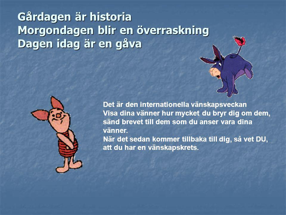 Gårdagen är historia Morgondagen blir en överraskning Dagen idag är en gåva