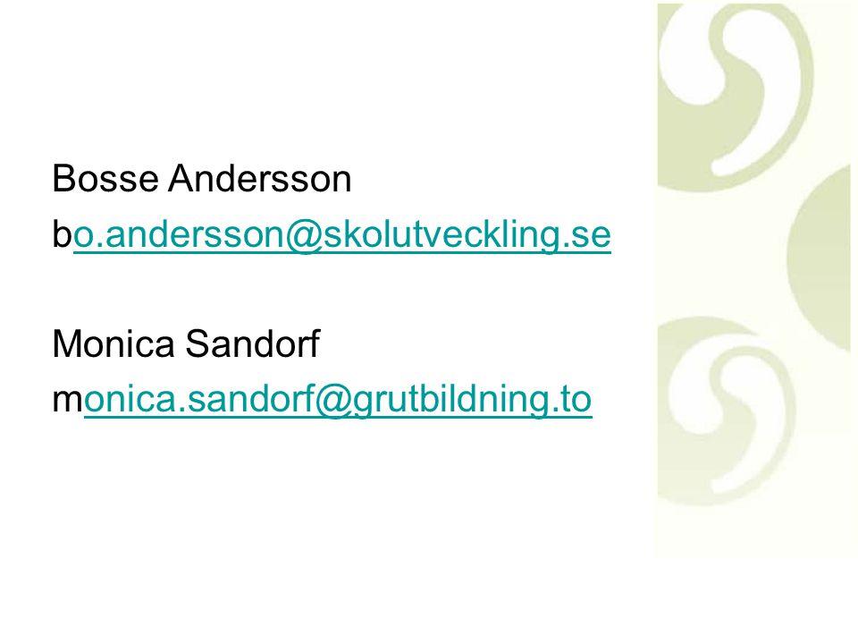 Bosse Andersson bo.andersson@skolutveckling.se Monica Sandorf monica.sandorf@grutbildning.to