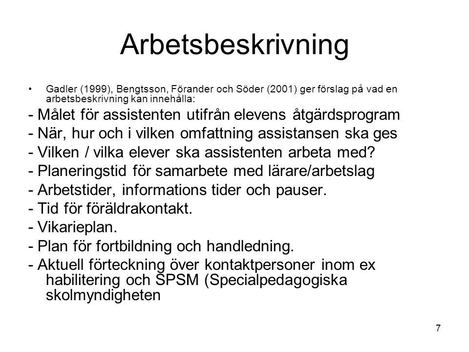 Arbetsbeskrivning Gadler (1999), Bengtsson, Förander och Söder (2001) ger förslag på vad en arbetsbeskrivning kan innehålla: