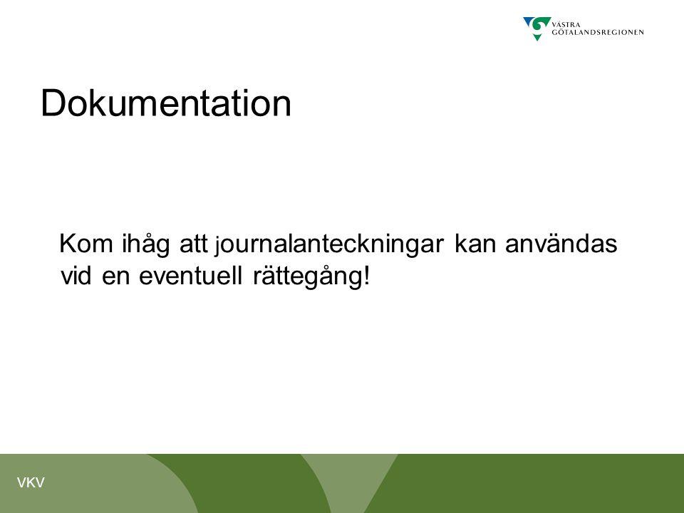 Dokumentation Kom ihåg att journalanteckningar kan användas vid en eventuell rättegång!