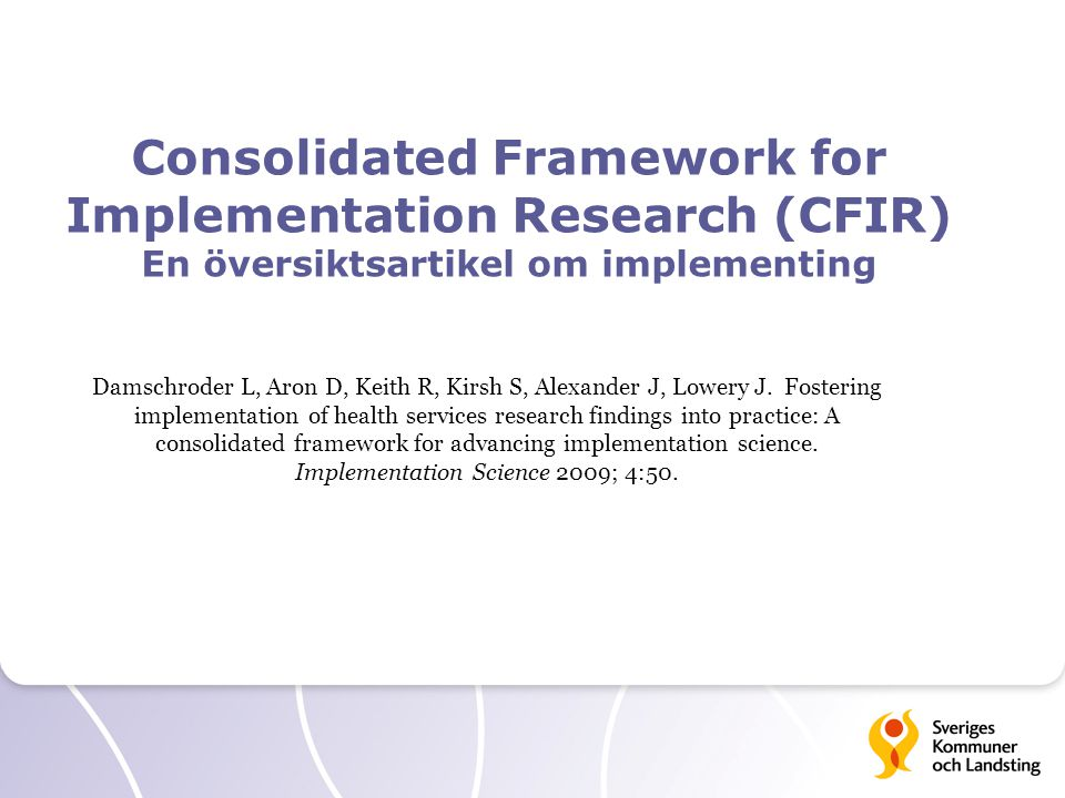 Consolidated Framework for Implementation Research (CFIR) En översiktsartikel om implementing